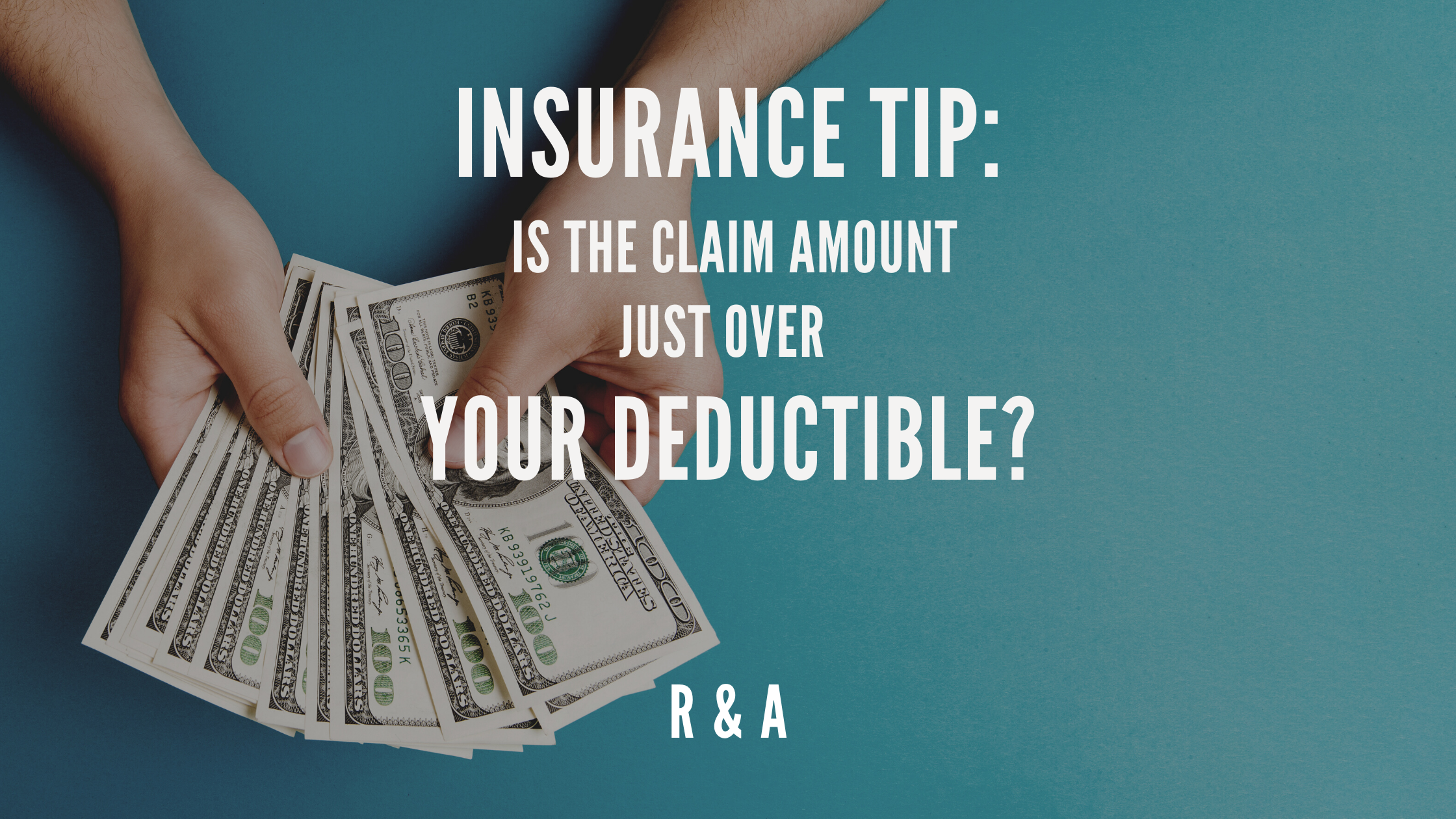 Insurance Tip: Is the Claim Amount Just Over Your Deductible?
